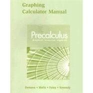 Graphing Calculator Manual for Precalculus Graphical, Numerical, Algebraic