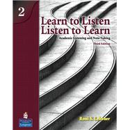 Learn to Listen, Listen to Learn 2 Academic Listening and Note-Taking
