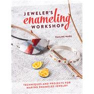 Jeweler's Enameling Workshop: Techniques and Projects for Making Enameled Jewelry 9781632500007R