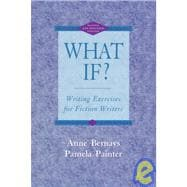 What If? Writing Exercises for Fiction Writers, Revised and Expanded Edition