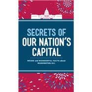 Secrets of Our Nation's Capital Weird and Wonderful Facts About Washington, DC