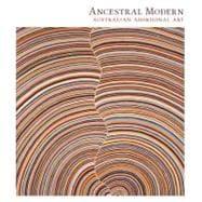 Ancestral Modern : Australian Aboriginal Art