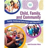 Child, Family, and Community Family-Centered Early Care and Education with Enhanced Pearson eText -- Access Card Package