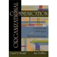 Organizational Communication : Foundations, Challenges, Misunderstandings