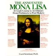 Annotated Mona Lisa : A Crash Course in Art History from Prehistoric to Post-Modern