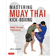 Mastering Muay Thai Kick-Boxing: MMA-Proven Power Techniques