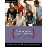 Communication in Small Groups: Theory, Process, and Skills, 7th Edition