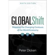 Global Shift, Sixth Edition Mapping the Changing Contours of the World Economy