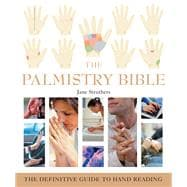 The Palmistry Bible The Definitive Guide to Hand Reading
