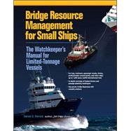Bridge Resource Management for Small Ships: The Watchkeeper's Manual for Limited-Tonnage Vessels - Parrott, Daniel