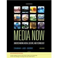 Media Now, 2010 Update Understanding Media, Culture, and Technology, Enhanced