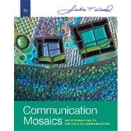 Communication Mosaics: An Introduction to the Field of Communication, 6th Edition