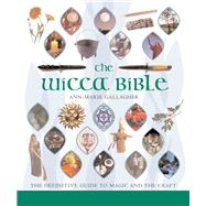 The Wicca Bible The Definitive Guide to Magic and the Craft