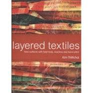 Layered Textiles New Surfaces with Heat Tools, Machine and Hand Stitch