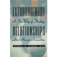 Extraordinary Relationships : A New Way of Thinking about Human Interactions