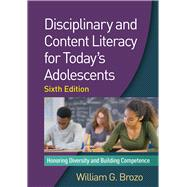 Disciplinary and Content Literacy for Today's Adolescents, Sixth Edition Honoring Diversity and Building Competence 9781462530090R