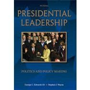 Presidential Leadership: Politics and Policy Making, 8th Edition