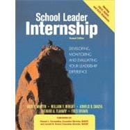 School Leader Internship: Developing, Monitoring and Evaluating Your Leadership Experience : Developing, Monitoring and Evaluating Your Leadership Experience