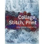 Collage, Stitch, Print Collagraphy for Textile Artists
