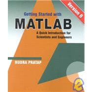 Getting Started With MATLAB Version 6: A Quick Introduction for Scientists and Engineers