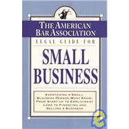 American Bar Association Legal Guide for Small Business : Everything a Small-Business Person Must Know, from Start-up to Employment Laws to Financing and Selling a Business