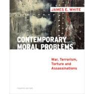 Contemporary Moral Problems: War, Terrorism, Torture and Assassination, 4th Edition