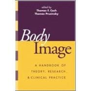 Body Image A Handbook of Theory, Research, and Clinical Practice