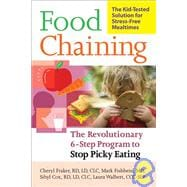 Food Chaining: The Proven 6-Step Plan to Stop Picky Eating, Solve Feeding Problems and Expand Your Child's Diet