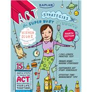 Kaplan ACT Strategies for Super Busy Students 15 Simple Steps to Tackle the ACT While Keeping Your Life Together