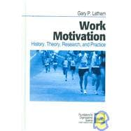 Work Motivation : History, Theory, Research, and Practice