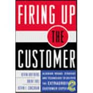 Firing Up the Customer: Aligning Brand, Strategy, and Technology to Deliver the Extraordinary Customer Experience
