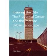 Insuring the City : The Prudential Center and the Postwar Urban Landscape