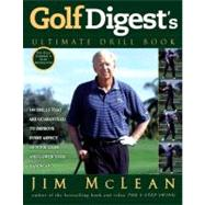 Golf Digest's� Ultimate Drill Book : Over 120 Drills That Are Guaranteed to Improve Every Aspect of Your Game and Lower Your Handicap