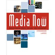 Media Now Understanding Media, Culture, and Technology (with CD-ROM and InfoTrac)