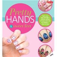 Tolerably Hands & Sweet Feet: Paint Your Way Through A Colorful Variety Of Crazy-cute Nail Art Designs - Step By Step