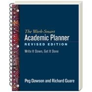 The Work-Smart Academic Planner, Revised Edition Write It Down, Get It Done
