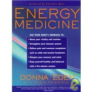 Energy Medicine : Balance Your Body's Energies for Optimum Health, Joy, and Vitality
