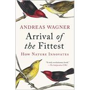 Arrival of the Fittest How Nature Innovates