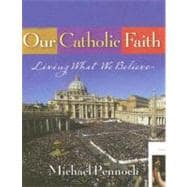 Our Catholic Faith - Student Text : Living What We Believe
