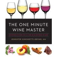 The One Minute Wine Master Discover 10 Wines You?ll Like in 60 Seconds or Less
