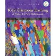 K-12 Classroom Teaching : A Primer for the New Professionals