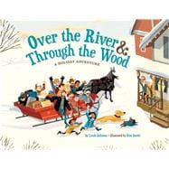 Over the River & Through the Wood A Holiday Adventure