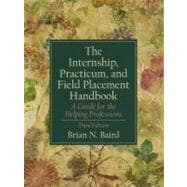 Internship, Practicum, and Field Placement Handbook, The: A Guide for the Helping Professions