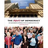 The Irony of Democracy An Uncommon Introduction to American Politics