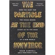 The Particle at the End of the Universe How the Hunt for the Higgs Boson Leads Us to the Edge of a New World