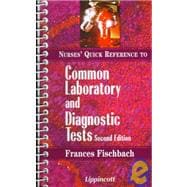 Nurses' Quick Reference to Common Laboratory and Diagnostic Tests