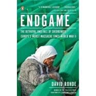 Endgame : The Betrayal and Fall of Srebrenica, Europe's Worst Massacre since World War II