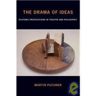 The Drama of Ideas Platonic Provocations in Theater and Philosophy