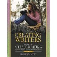 Creating Writers Through 6-Trait  Writing Assessment and Instruction
