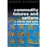Commodity Futures and Options : A Step-by-Step Guide to Successful Trading